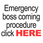 Boss coming emergency procedure